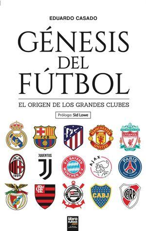 GÉNESIS DEL FÚTBOL. EL ORIGEN DE LOS GRANDES CLUBES