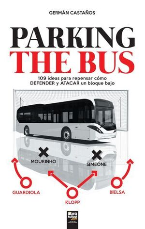 PARKING THE BUS. 109 IDEAS PARA REPENSAR CÓMO ATACAR Y DEFENDER UN BLOQUE BAJO