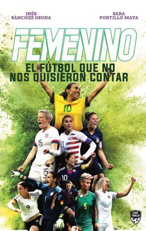 FEMENINO. EL FÚTBOL QUE NO NOS QUISIERON CONTAR