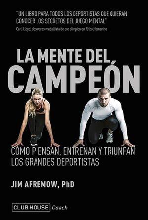 LA MENTE DE CAMPEÓN. CÓMO PIENSAN, ENTRENAN Y TRIUNFAN LOS GRANDES DEPORTISTAS