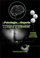 LA PSICOLOGÍA EN EL DEPORTE. HERRAMIENTAS, METODOLOGÍAS Y TÉCNICAS PARA MEJORAR EL RENDIMIENTO