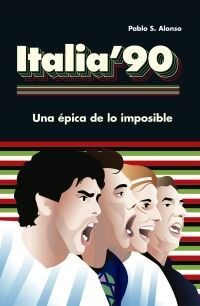 ITALIA'90: UNA ÉPICA DE LO IMPOSIBLE