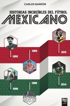 HISTORIAS INCREÍBLES DEL FÚTBOL MEXICANO