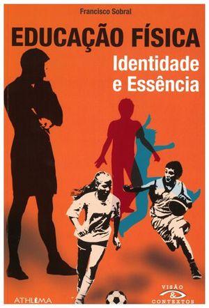 EDUCAÇAO FÍSICA. IDENTIDADE E ESSENCIA