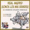 REAL MADRID ¡SOMOS LOS MÁS GRANDES!. 50 ARGUMENTOS TOTALMENTE IRREBATIBLES