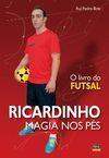 RICARDINHO MAGIA NOS PÉS. O LIVRO DO FUTSAL