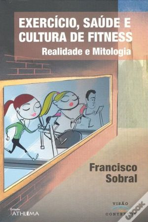 EXERCICIO, SAUDE E CULTURA DE FITNESS. REALIDADE E MITOLOGIA