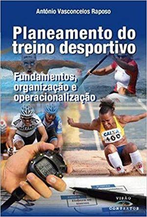 PLANEAMENTO DO TREINO DESPORTIVO. FUNDAMENTOS, ORGANIZAÇAO E OPERACIONALIZAÇAO